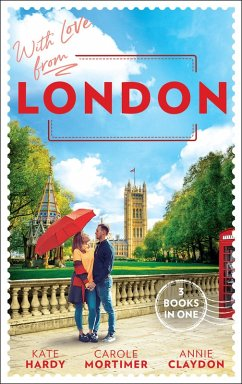 With Love From London: Falling for the Secret Millionaire / At the Ruthless Billionaire's Command / Doctor on Her Doorstep (eBook, ePUB) - Hardy, Kate; Mortimer, Carole; Claydon, Annie