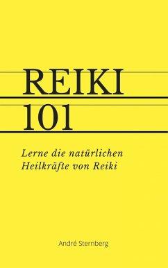 Reiki 101 (mit PLR-Lizenz) (eBook, ePUB) - Sternberg, Andre