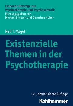 Existenzielle Themen in der Psychotherapie (eBook, PDF) - Vogel, Ralf T.