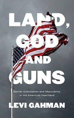 Land, God, and Guns (eBook, ePUB) - Gahman, Levi