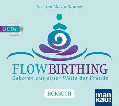 FlowBirthing - Geboren aus einer Welle der Freude, 3 Audio-CD - Rumpel, Kristina Marita