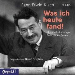Was ich heute fand!, 2 Audio-CD - Kisch, Egon Erwin; Stephan, Bernd