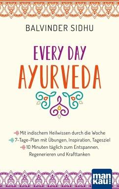 Every Day Ayurveda. Mit indischem Heilwissen durch die Woche - Sidhu, Balvinder