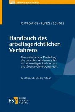 Handbuch des arbeitsgerichtlichen Verfahrens - Ostrowicz, Alexander;Künzl, Reinhard;Scholz, Christian