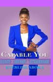 Capable You: Elevate Your Life From Ordinary To Your Desired Extraordinary