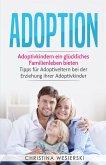 Adoption: Adoptivkindern ein glückliches Familienleben bieten - Tipps für Adoptiveltern bei der Erziehung ihrer Adoptivkinder (eBook, ePUB)