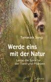 Werde eins mit der Natur: Lerne die Sprache der Tiere und Pflanzen (eBook, ePUB)