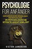Psychologie für Anfänger: Einführung in die Grundlagen der Psychologie - 25 psychologische Effekte leicht erklärt (eBook, ePUB)