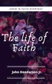 The Life of Faith: Grow in Faith Everyday (eBook, ePUB)
