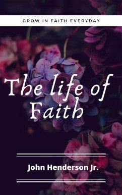 The Life of Faith: Grow in Faith Everyday (eBook, ePUB) - Henderson, John