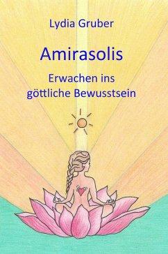 Amirasolis: Erwachen ins göttliche Bewusstsein (eBook, ePUB) - Gruber, Lydia