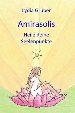 Amirasolis: Heile deine Seelenpunkte (eBook, ePUB) - Gruber, Lydia
