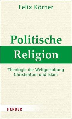 Politische Religion - Körner, Felix
