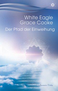Der Pfad der Einweihung - White Eagle;Cooke, Grace