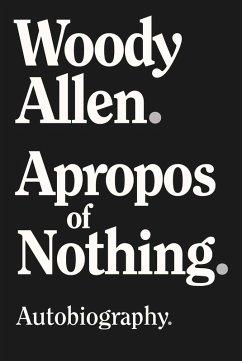 Apropos of Nothing (eBook, ePUB) - Allen, Woody