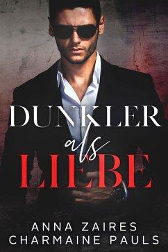 Dunkler als Liebe (eBook, ePUB) - Pauls, Charmaine; Zaires, Anna