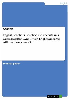 English teachers' reactions to accents in a German school. Are British English accents still the most spread? (eBook, PDF)