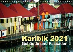 Karibik 2021 - Gebäude und Fassaden (Wandkalender 2021 DIN A4 quer)