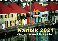 Karibik 2021 - Gebäude und Fassaden (Wandkalender 2021 DIN A3 quer)