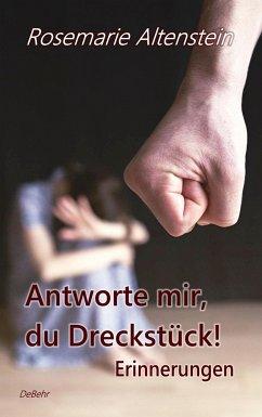 Antworte mir, du Dreckstück! - Erinnerungen - Altenstein, Rosemarie