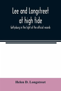 Lee and Longstreet at high tide; Gettysburg in the light of the official records - D. Longstreet, Helen