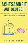 Achtsamkeit Auf Deutsch/ Mindfulness in German: Top 10 Tipps zur Überwindung von Obsessionen und Zwängen mithilfe von Achtsamkeit