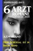 6 Arztromane Sammelband 6013 - Mein Schicksal ist in Ihrer Hand - Februar 2020 (eBook, ePUB)