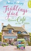 Frühlingsglück im kleinen Café an der Mühle / Das kleine Café an der Mühle Bd.3 (eBook, ePUB)