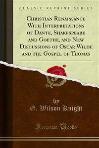 Christian Renaissance With Interpretations of Dante, Shakespeare and Goethe, and New Discussions of Oscar Wilde and the Gospel of Thomas (eBook, PDF)