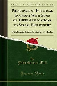 Principles of Political Economy With Some of Their Applications to Social Philosophy (eBook, PDF)