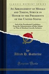 An Arrangement of Medals and Tokens, Struck in Honor of the Presidents of the United States (eBook, PDF)