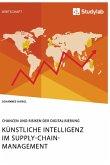 Künstliche Intelligenz im Supply-Chain-Management. Chancen und Risiken der Digitalisierung