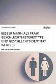 Besser Mann als Frau? Geschlechterstereotype und Geschlechtsidentität im Beruf