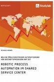 Robotic Process Automation im Shared Service Center. Welche Möglichkeiten der Automatisierung von Geschäftsprozessen gibt es?