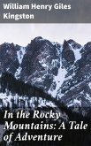 In the Rocky Mountains: A Tale of Adventure (eBook, ePUB)