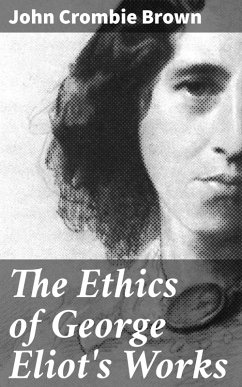 The Ethics of George Eliot's Works (eBook, ePUB) - Brown, John Crombie