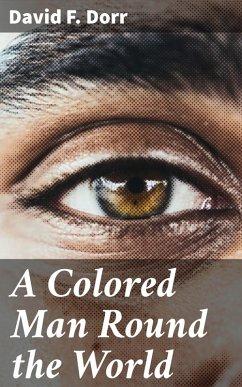 A Colored Man Round the World (eBook, ePUB) - Dorr, David F.