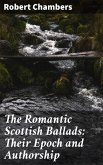 The Romantic Scottish Ballads: Their Epoch and Authorship (eBook, ePUB)