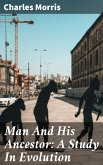 Man And His Ancestor: A Study In Evolution (eBook, ePUB)