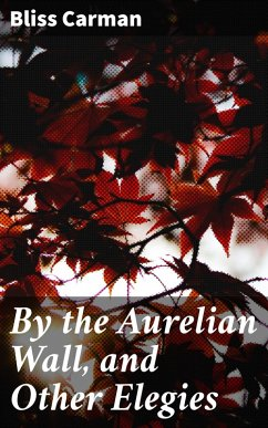 By the Aurelian Wall, and Other Elegies (eBook, ePUB) - Carman, Bliss