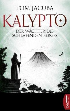 Der Wächter des schlafenden Berges / Kalypto Bd.3 (eBook, ePUB) - Jacuba, Tom