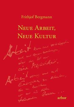 Neue Arbeit, neue Kultur (eBook, ePUB) - Bergmann, Frithjof