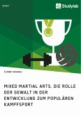 Mixed Martial Arts. Die Rolle der Gewalt in der Entwicklung zum populären Kampfsport (eBook, PDF)