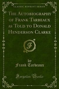 The Autobiography of Frank Tarbeaux as Told to Donald Henderson Clarke (eBook, PDF)