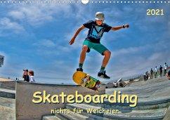 Skateboarding - nichts für Weicheier (Wandkalender 2021 DIN A3 quer)
