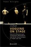 Voguing on Stage - Kulturelle Übersetzungen, vestimentäre Performances und Gender-Inszenierungen in Theater und Tanz