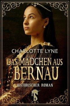 Das Mädchen aus Bernau (eBook, ePUB) - Lyne, Charlotte
