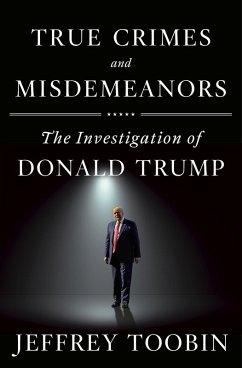 True Crimes and Misdemeanors (eBook, ePUB) - Toobin, Jeffrey