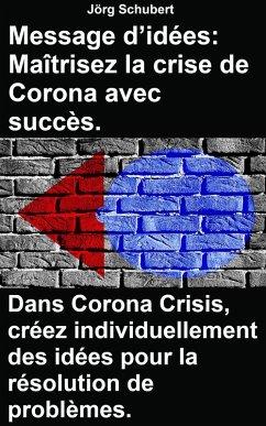 Message d'idées: Maîtrisez la crise de Corona avec succès. Dans Corona Crisis, créez individuellement des idées pour la résolution de problèmes. (eBook, ePUB) - Schubert, Jörg