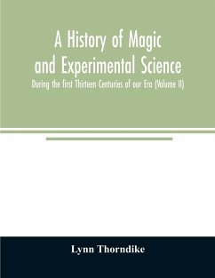 A history of magic and experimental science; During the first Thirteen Centuries of our Era (Volume II) - Thorndike, Lynn